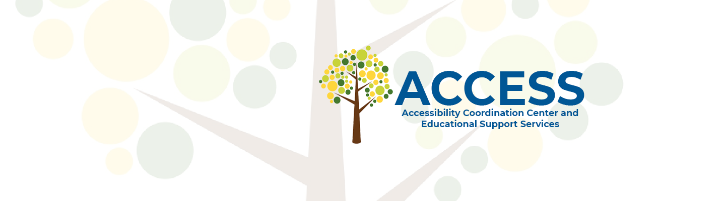 Graphic of a Tree in the background, and one in the foreground, next to text that reads, ACCESS Accessibility Coordination Center and Educational Support Services