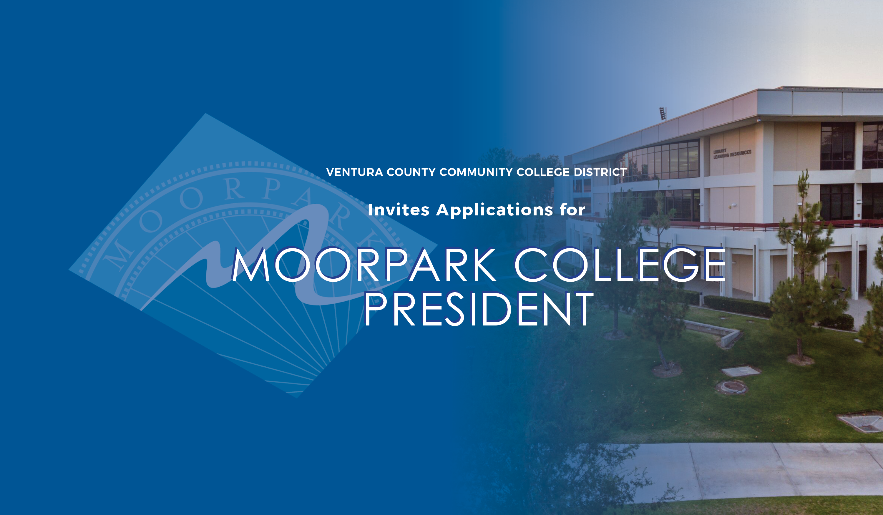 Graphic with the Moorpark College logo and a photo of the Library Learning Resource Building on campus. Text that reads: Ventura County community College District invites applications for Moorpark College President.