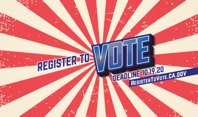 Register to Vote. Deadline 10-19-20. RegisterToVote.ca.gov