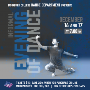 Moorpark College Dance Department presents Informal Evening of Dance. December 16 and 17 at 7pm.